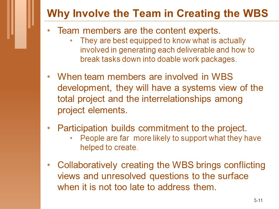 Why Involve the Team in Creating the WBS Team members are the content experts.