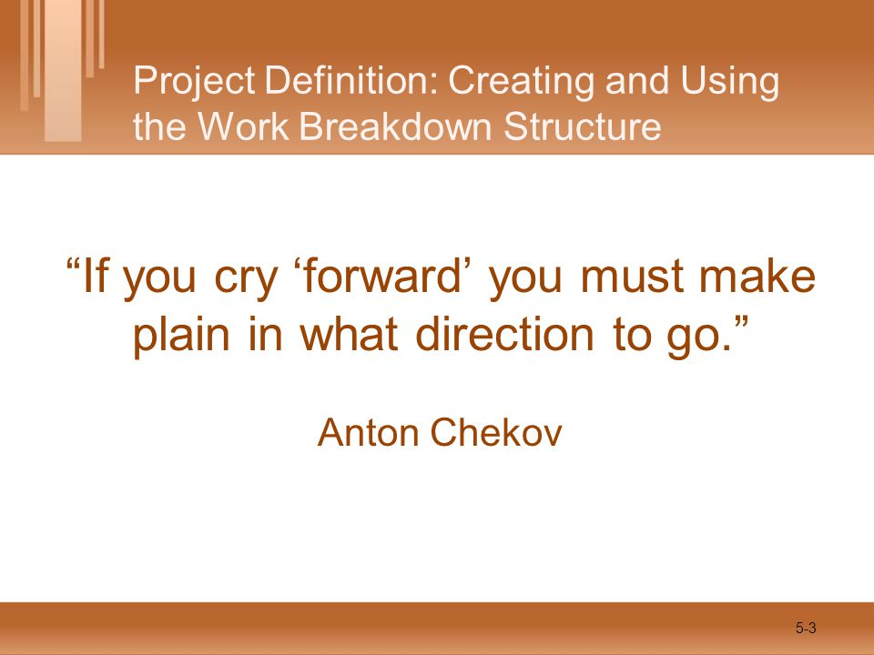 Chapter Summary The work breakdown structure is the heart of the project.