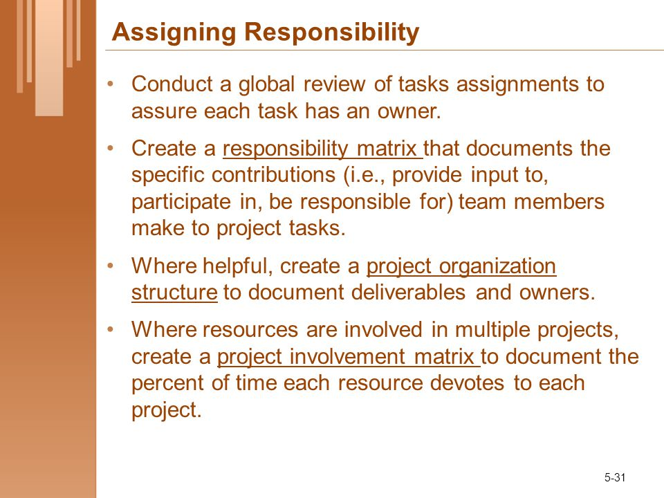 Assigning Responsibility Conduct a global review of tasks assignments to assure each task has an owner.
