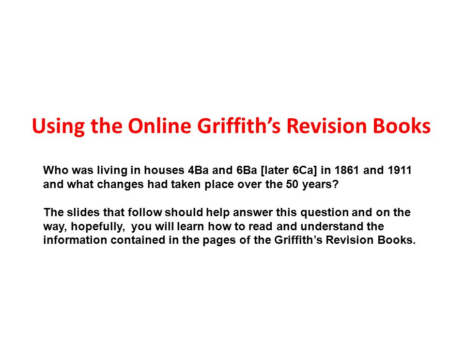 Using the Online Griffith's Revision Books Who was living in houses 4Ba and 6Ba [later 6Ca] in 1861 and 1911 and what changes had taken place over the 50 years.