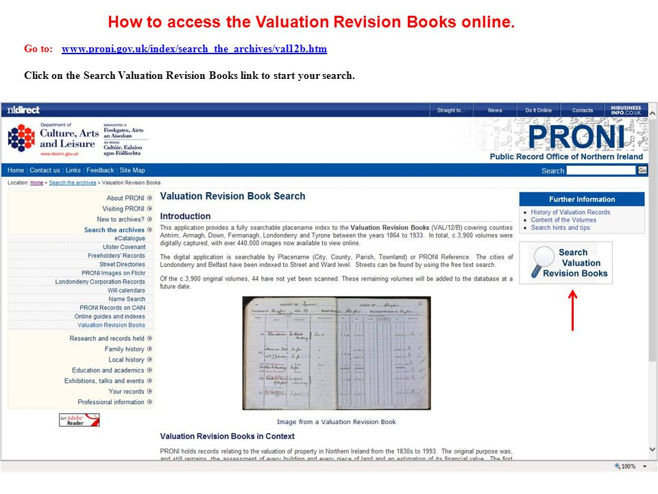 Go to: www.proni.gov.uk/index/search_the_archives/val12b.htmwww.proni.gov.uk/index/search_the_archives/val12b.htm Click on the Search Valuation Revision Books link to start your search.