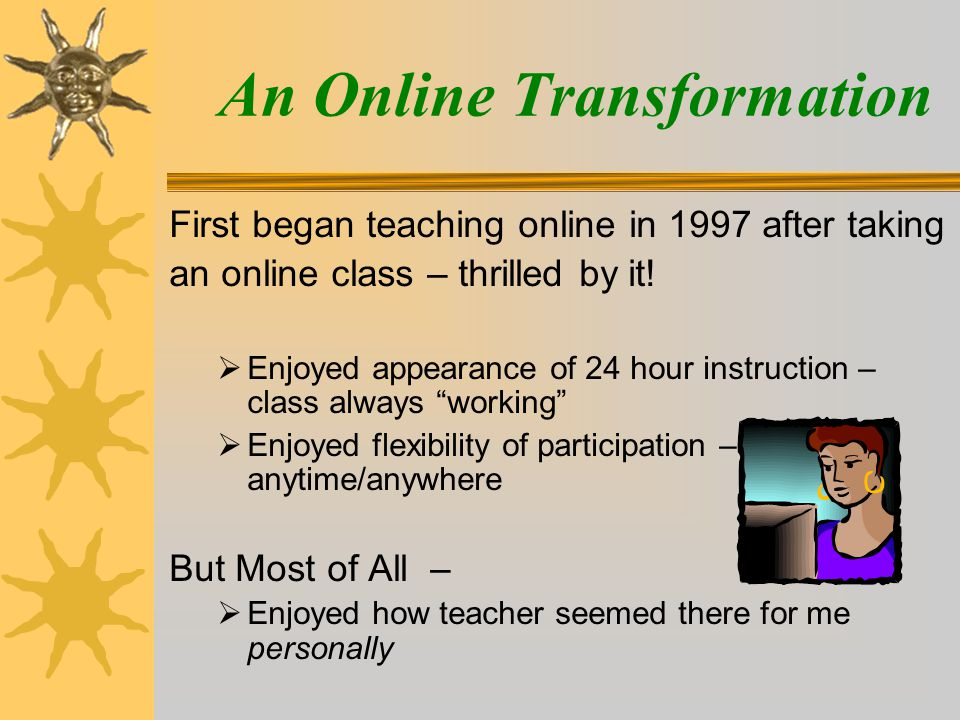 First began teaching online in 1997 after taking an online class – thrilled by it.