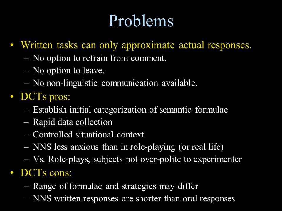 Problems Written tasks can only approximate actual responses. –No option to refrain from comment. –No option to leave. –No non-linguistic communicatio