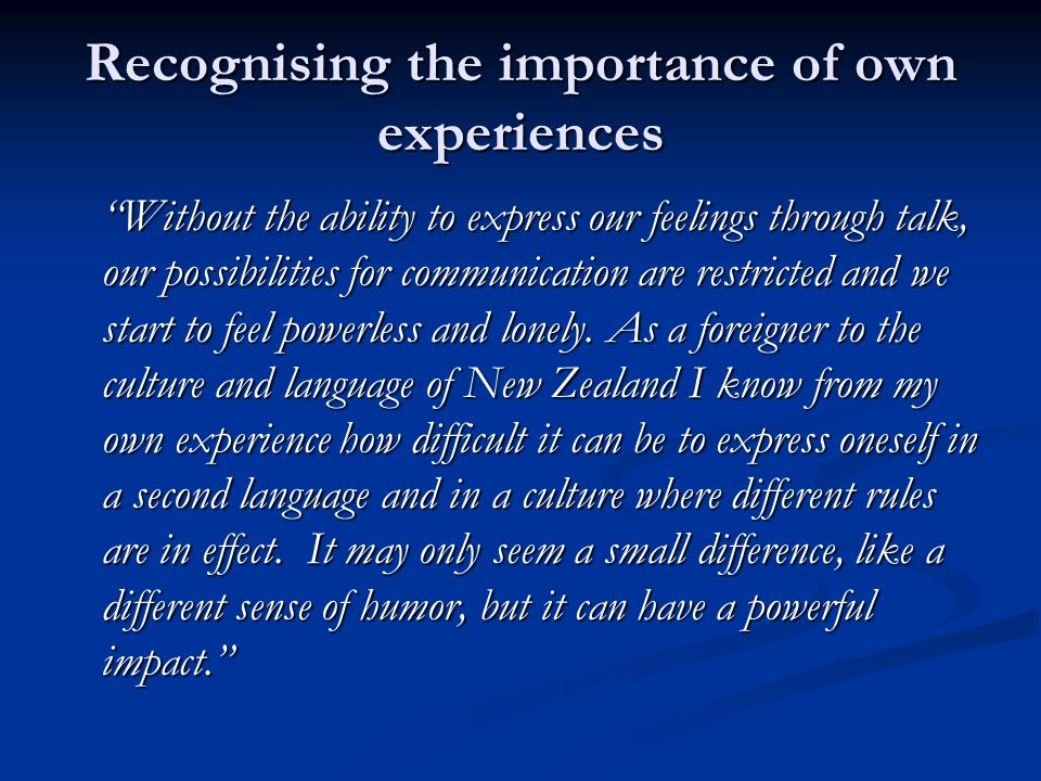 "Recognising the importance of own experiences ""Without the ability to express our feelings through talk, our possibilities for communication are restr"