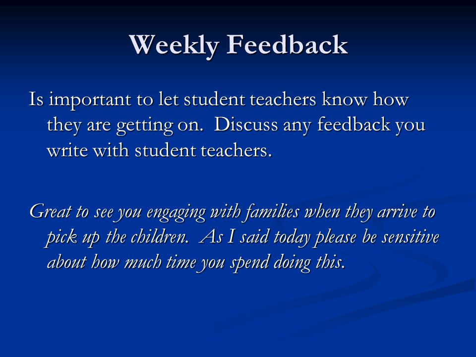 Weekly Feedback Is important to let student teachers know how they are getting on.