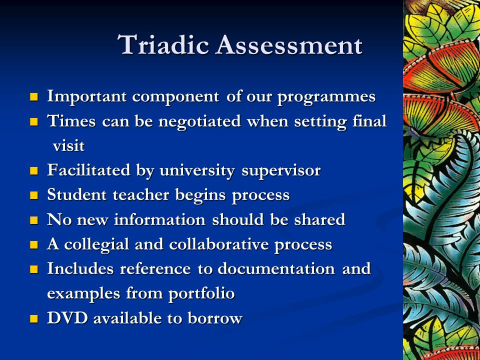 Triadic Assessment Important component of our programmes Important component of our programmes Times can be negotiated when setting final Times can be