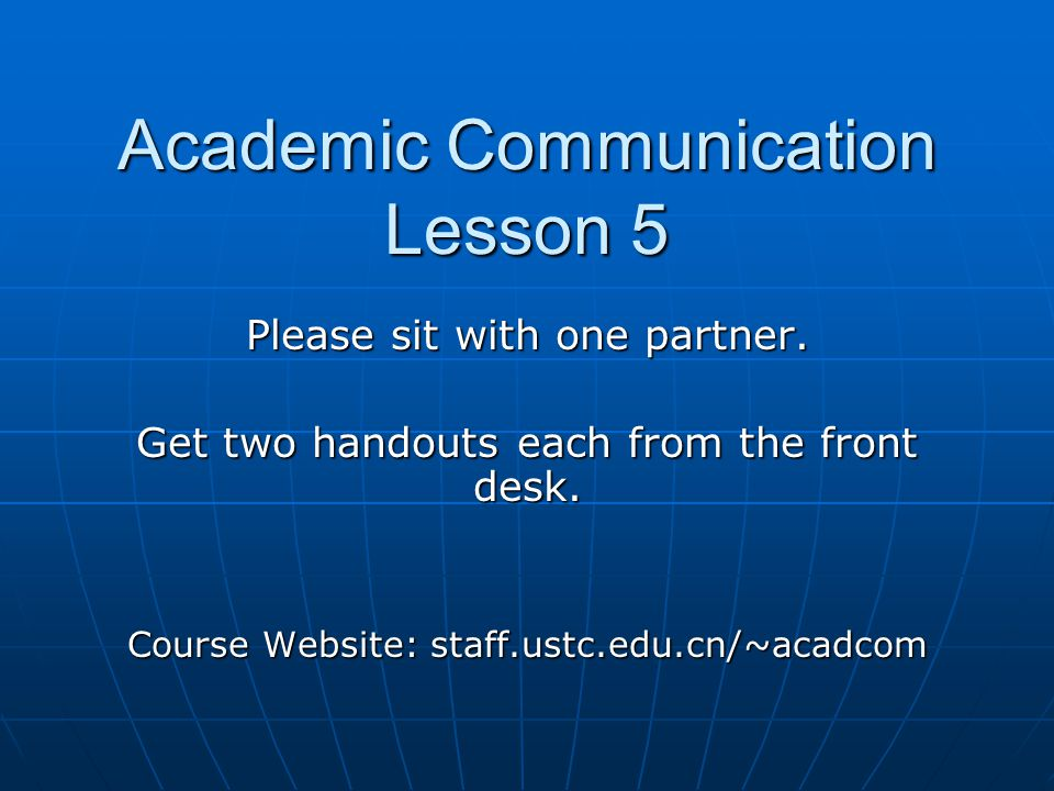 Academic Communication Lesson 5 Please sit with one partner.