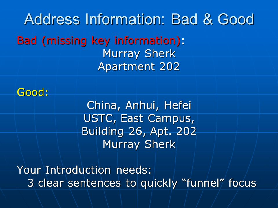 Address Information: Bad & Good Bad (missing key information): Murray Sherk Apartment 202 Good: China, Anhui, Hefei USTC, East Campus, Building 26, Ap