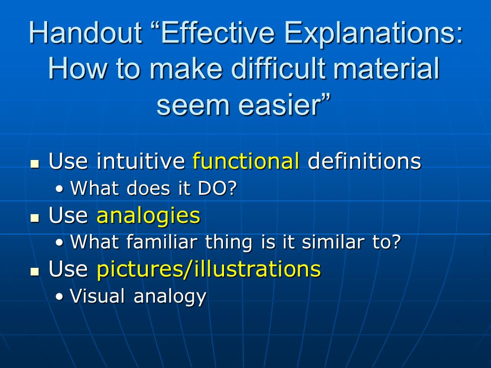 Effective Explanations Use intuitive functional definitions Use intuitive functional definitions What does it DO?What does it DO.