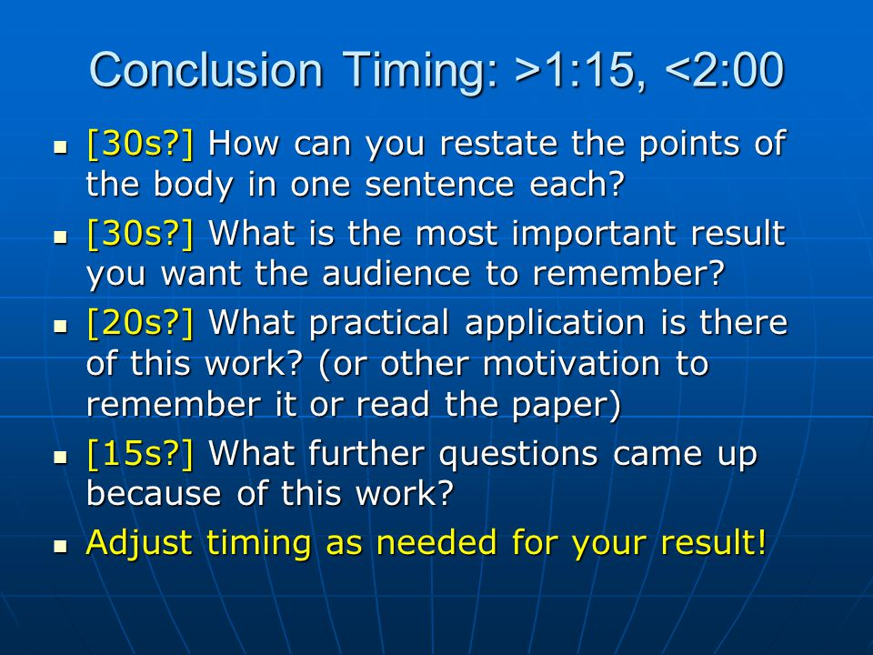Conclusion Timing: >1:15, 1:15, <2:00 [30s ] How can you restate the points of the body in one sentence each.