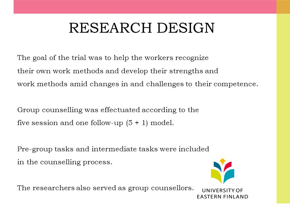 RESEARCH DESIGN The goal of the trial was to help the workers recognize their own work methods and develop their strengths and work methods amid chang