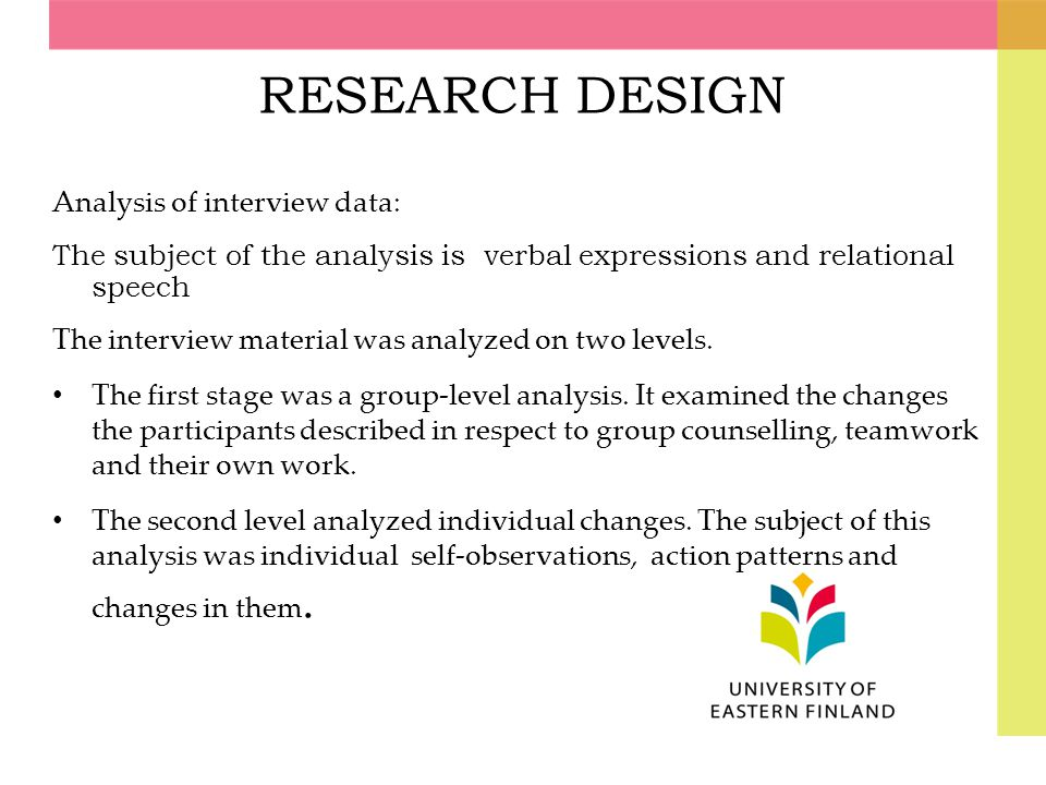 RESEARCH DESIGN Analysis of interview data: The subject of the analysis is verbal expressions and relational speech The interview material was analyze