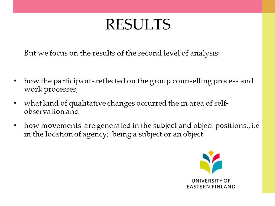 RESULTS But we focus on the results of the second level of analysis: how the participants reflected on the group counselling process and work processe