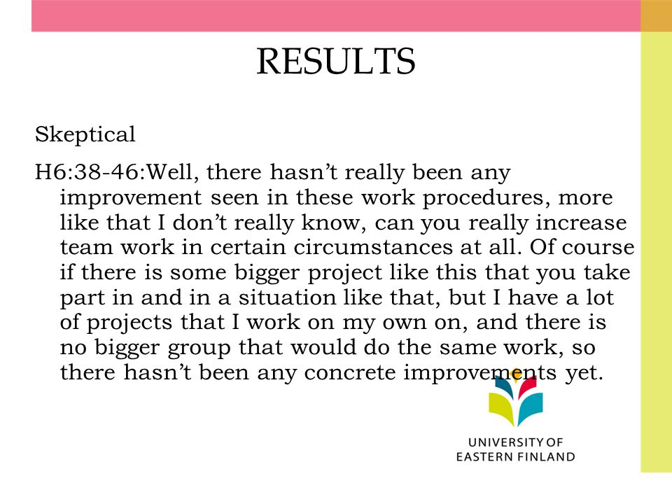 RESULTS Skeptical H6:38-46:Well, there hasn't really been any improvement seen in these work procedures, more like that I don't really know, can you r