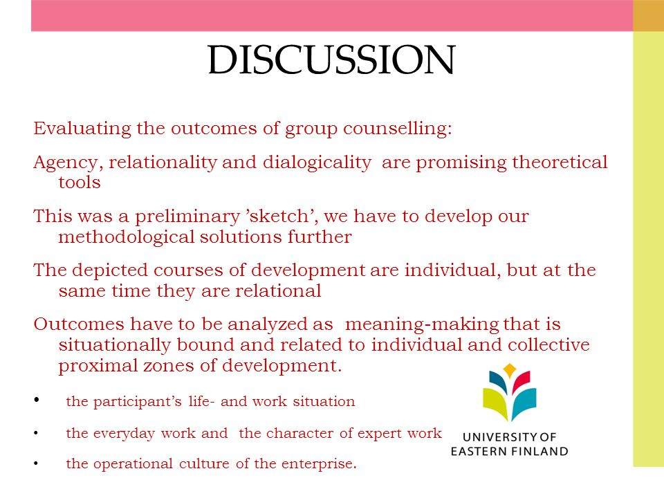 DISCUSSION Evaluating the outcomes of group counselling: Agency, relationality and dialogicality are promising theoretical tools This was a preliminar