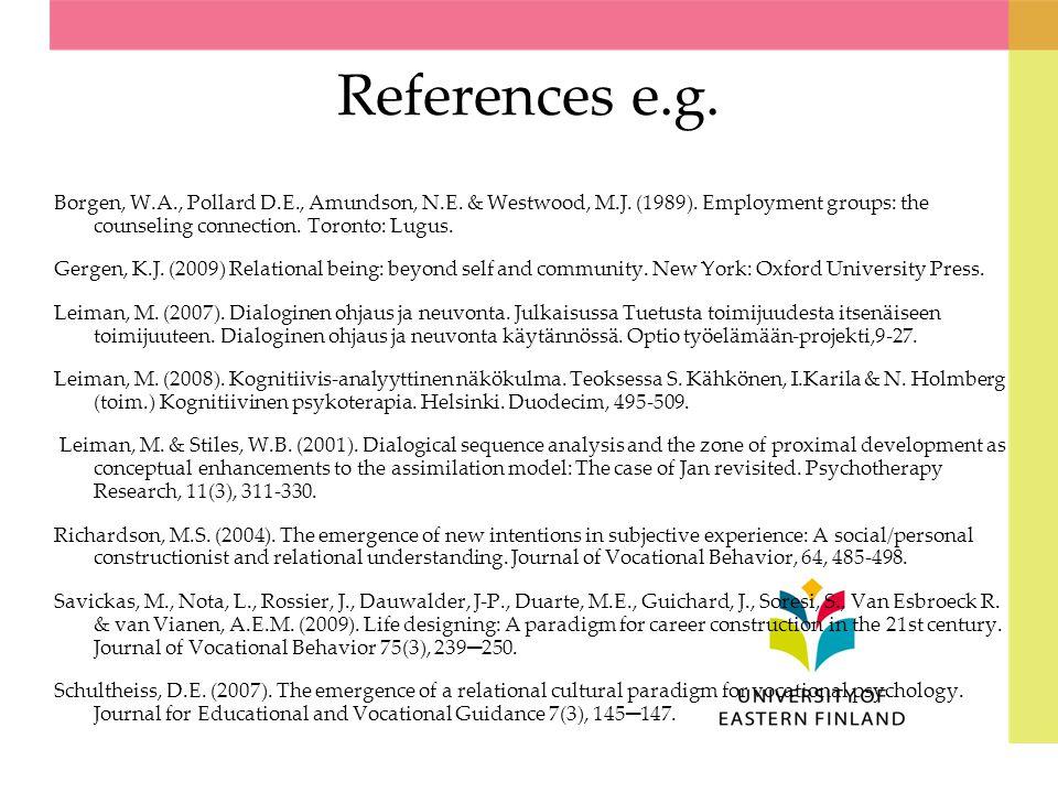 References e.g. Borgen, W.A., Pollard D.E., Amundson, N.E. & Westwood, M.J. (1989). Employment groups: the counseling connection. Toronto: Lugus. Gerg
