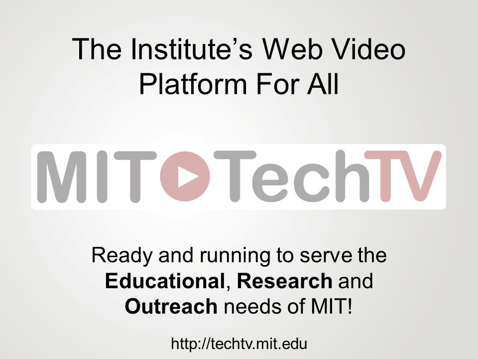 The Institute's Web Video Platform For All Ready and running to serve the Educational, Research and Outreach needs of MIT.