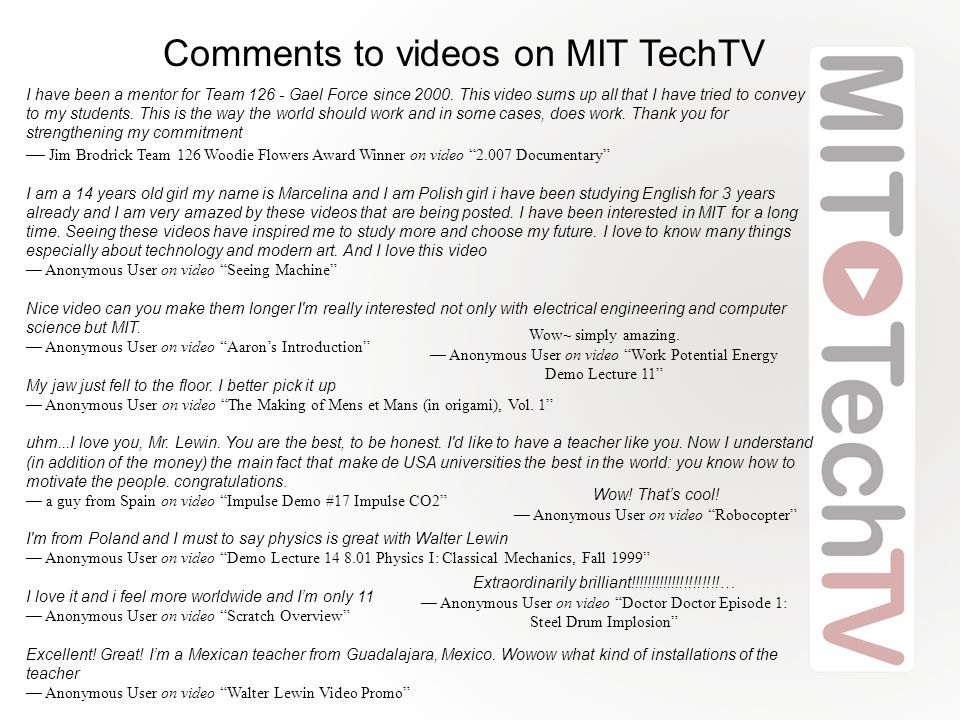 Comments to videos on MIT TechTV I have been a mentor for Team 126 - Gael Force since 2000.