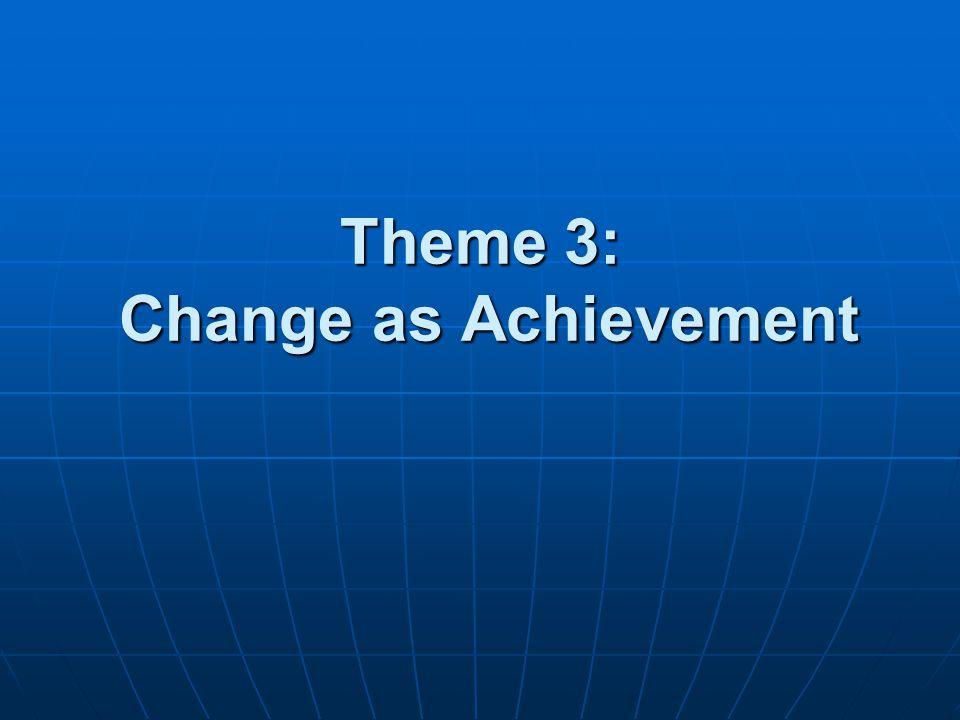 Theme 3: Change as Achievement