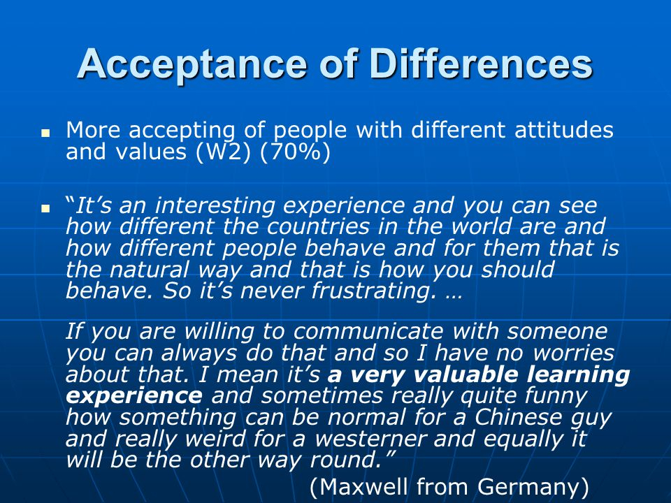 """Acceptance of Differences More accepting of people with different attitudes and values (W2) (70%) """"It's an interesting experience and you can see how"""