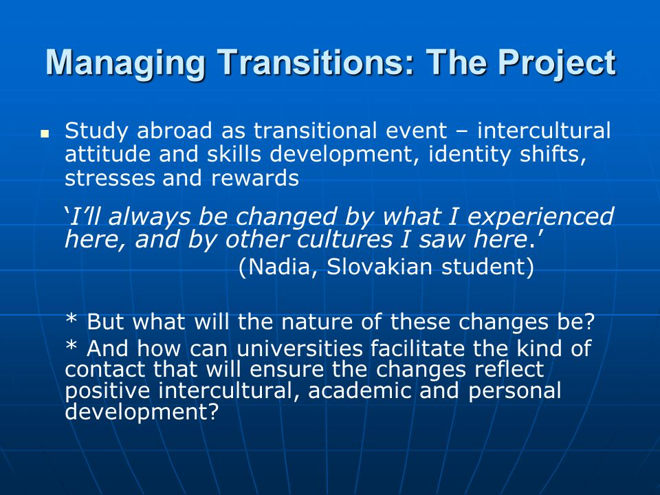 Managing Transitions: The Project Study abroad as transitional event – intercultural attitude and skills development, identity shifts, stresses and re