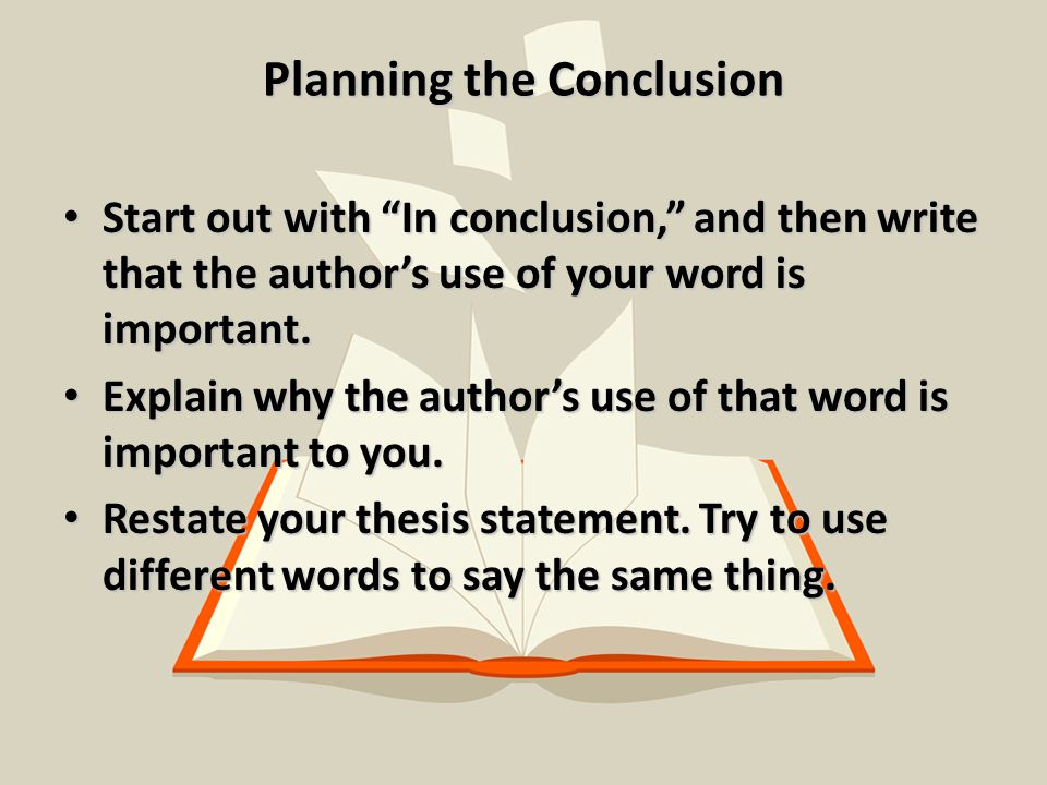 Planning the Conclusion Start out with In conclusion, and then write that the author's use of your word is important.