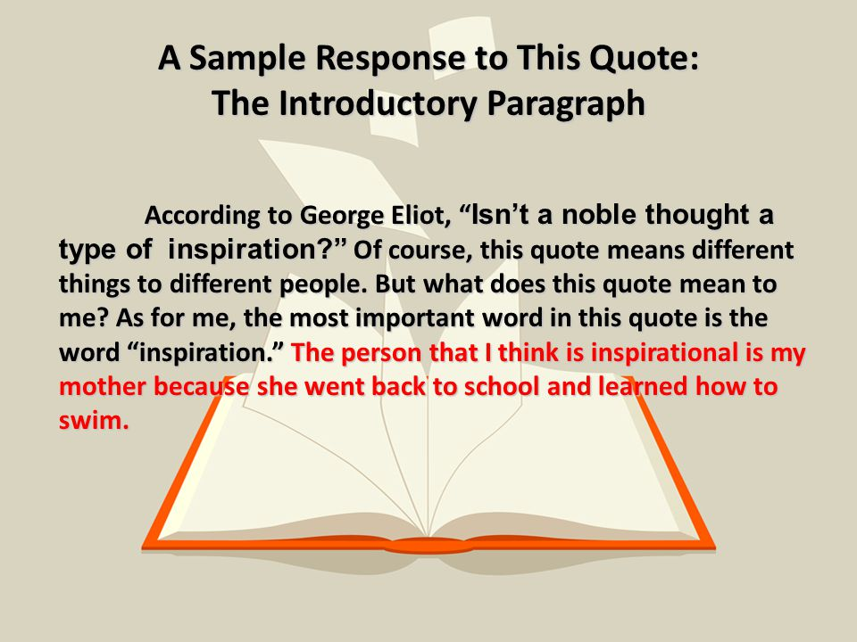 A Sample Response to This Quote: The Introductory Paragraph According to George Eliot, Isn't a noble thought a type of inspiration? Of course, this quote means different things to different people.