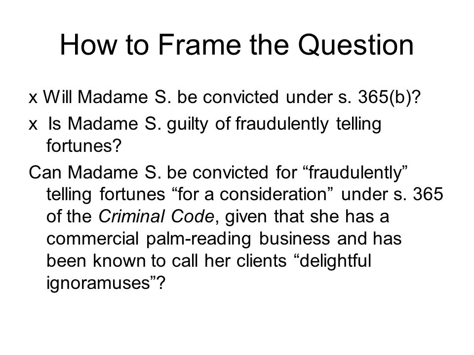 How to Frame the Question x Will Madame S. be convicted under s.