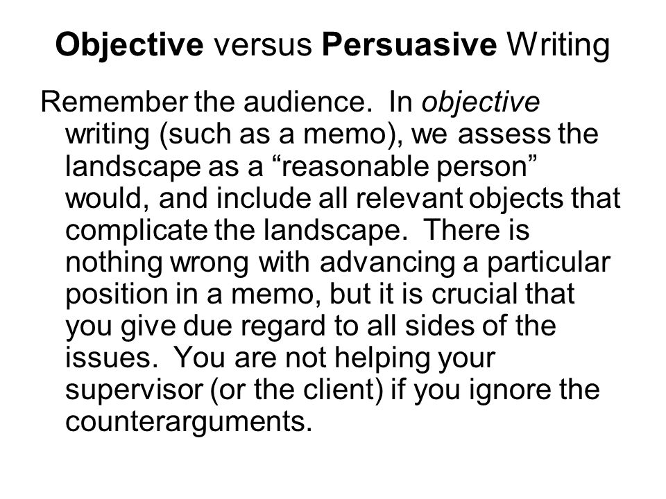 Objective versus Persuasive Writing Remember the audience.