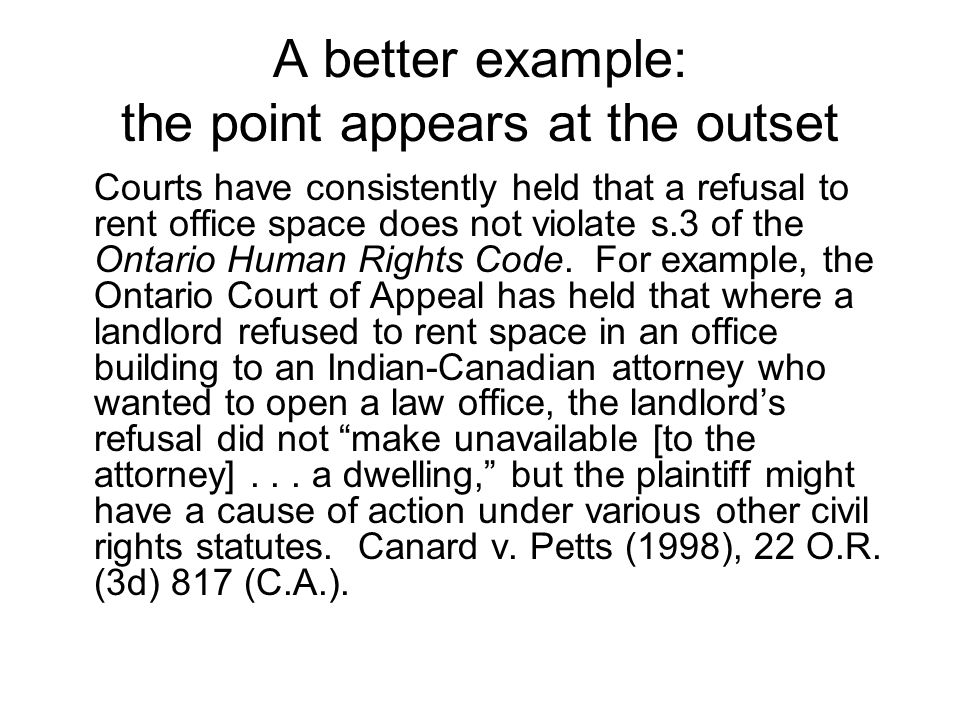 A better example: the point appears at the outset Courts have consistently held that a refusal to rent office space does not violate s.3 of the Ontario Human Rights Code.