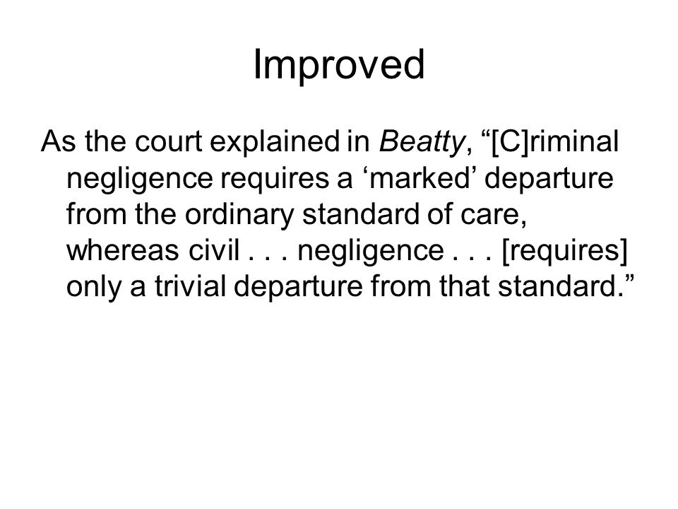 Improved As the court explained in Beatty, [C]riminal negligence requires a 'marked' departure from the ordinary standard of care, whereas civil...
