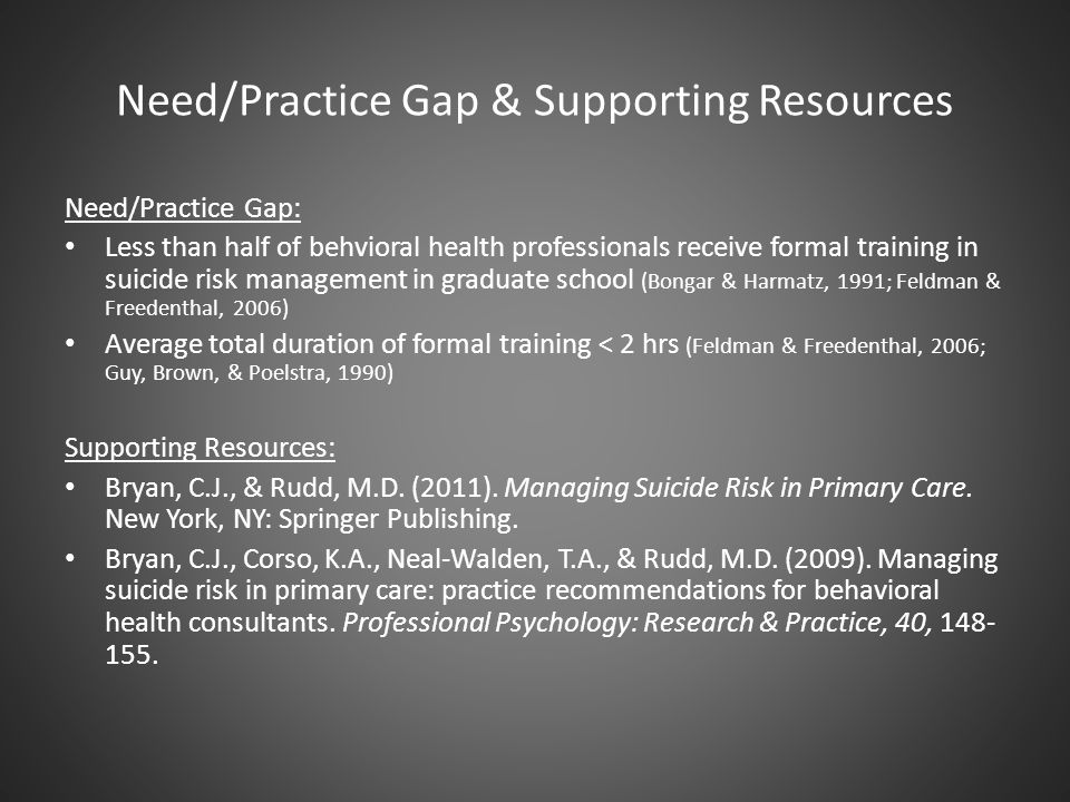 The Role of the Primary Care Behavioral Health Provider Patient-level (direct) impact on suicide risk – Direct patient care with patients, especially those at elevated risk for suicide Population-level (indirect) impact on suicide risk – Reducing risk factors and enhancing protective factors through high volume, low intensity strategies – Regular consultation and feedback to PCPs that enhances their practice patterns overtime