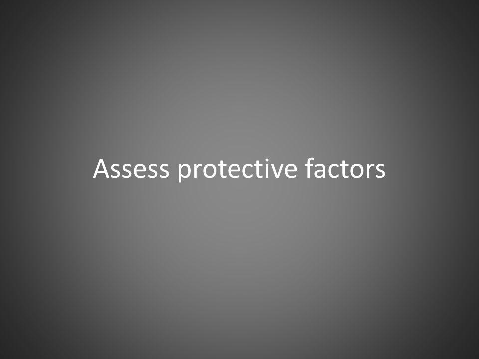 Assess protective factors