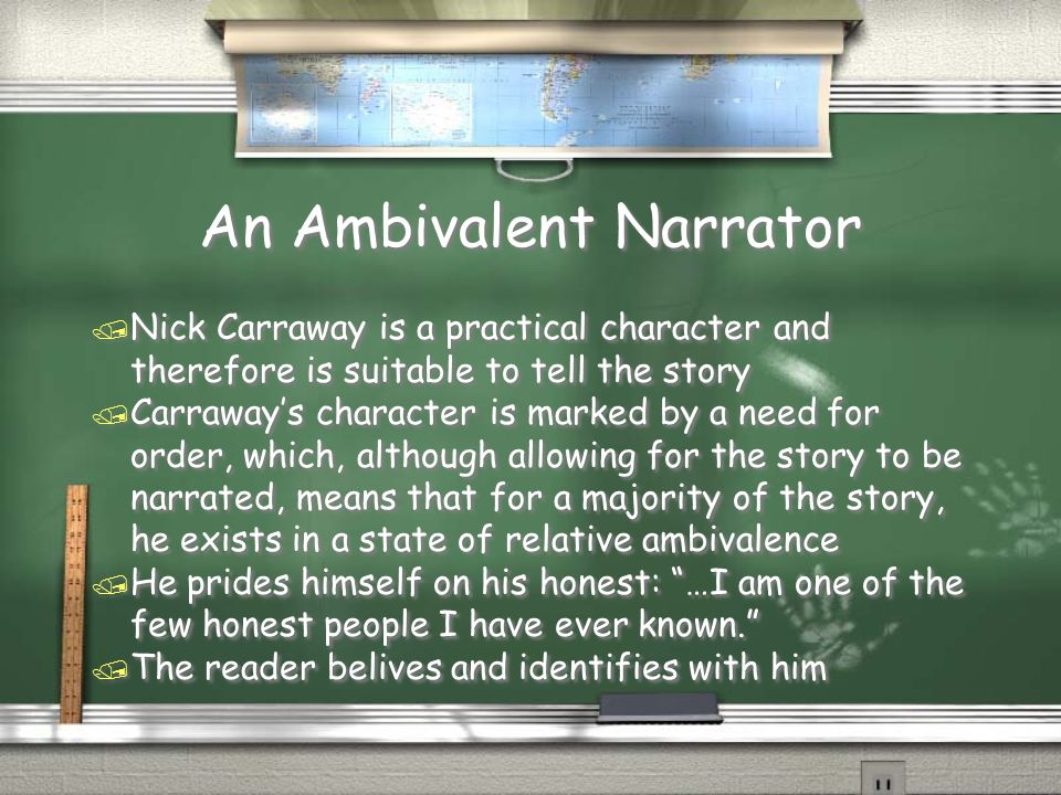 An Ambivalent Narrator / Nick Carraway is a practical character and therefore is suitable to tell the story / Carraway's character is marked by a need