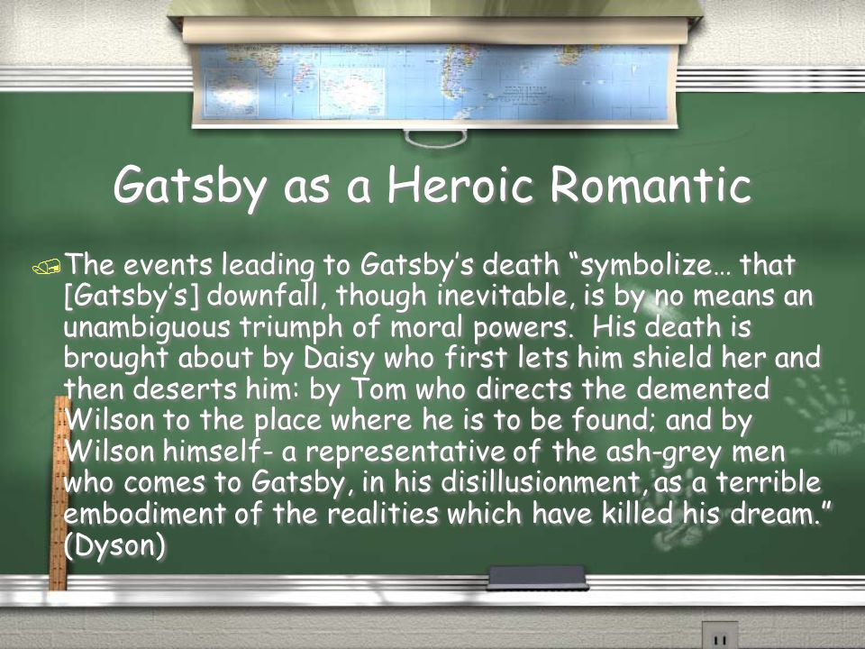 """Gatsby as a Heroic Romantic / The events leading to Gatsby's death """"symbolize… that [Gatsby's] downfall, though inevitable, is by no means an unambigu"""