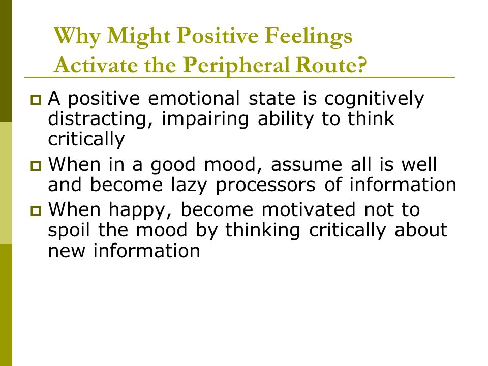 Why Might Positive Feelings Activate the Peripheral Route.