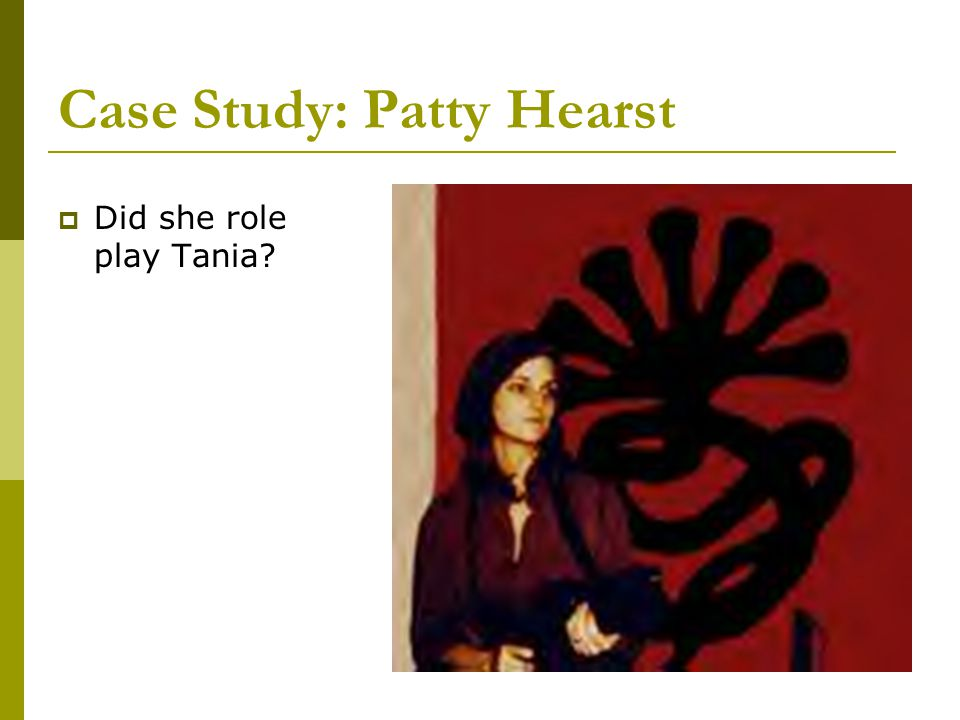 Case Study: Patty Hearst  Did she role play Tania?