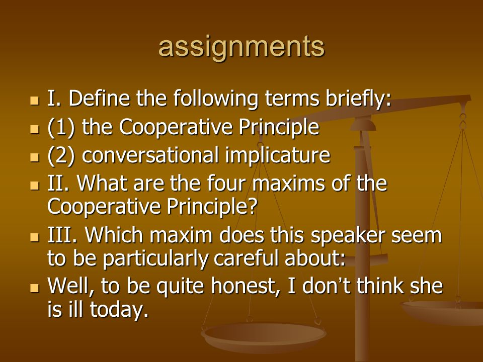 assignments I. Define the following terms briefly: I. Define the following terms briefly: (1) the Cooperative Principle (1) the Cooperative Principle