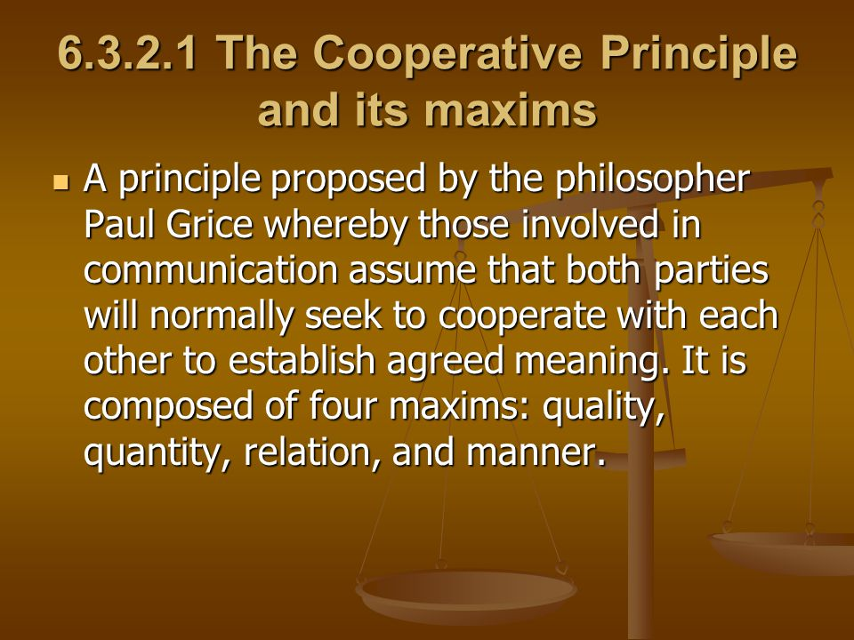 The flouting of cooperative principles It is important to note that it is speakers who communicate meaning via implicatures and it is listeners who recognize those communicated meanings via inference.