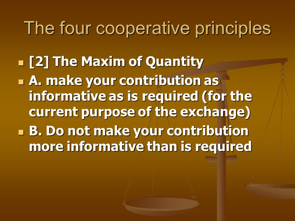 The four cooperative principles [3] The Maxim of Relation [3] The Maxim of Relation Be relevant Be relevant