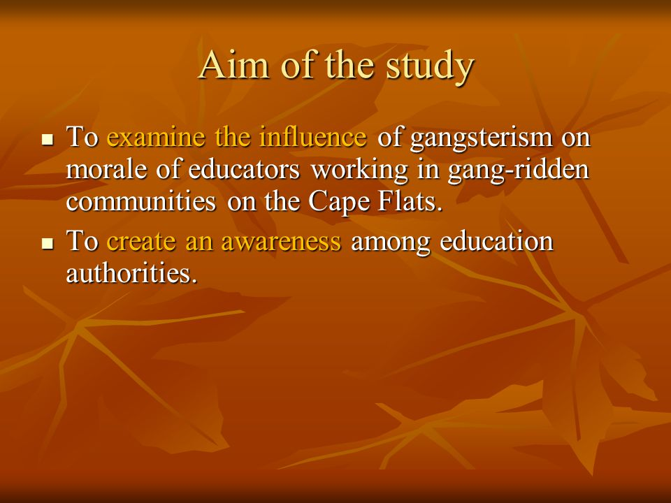 Aim of the study To examine the influence of gangsterism on morale of educators working in gang-ridden communities on the Cape Flats.