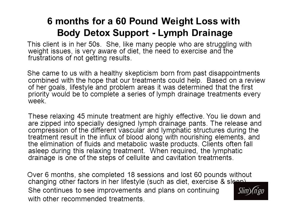 6 months for a 60 Pound Weight Loss with Body Detox Support - Lymph Drainage This client is in her 50s. She, like many people who are struggling with