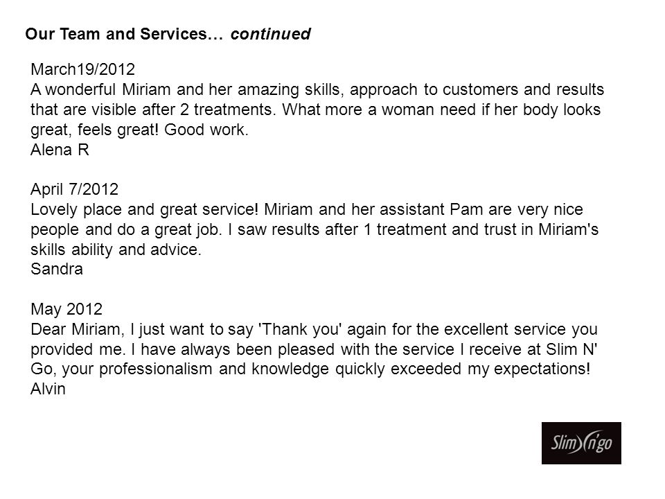 March19/2012 A wonderful Miriam and her amazing skills, approach to customers and results that are visible after 2 treatments. What more a woman need