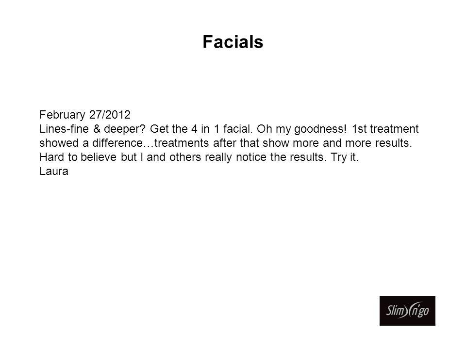 Facials February 27/2012 Lines-fine & deeper. Get the 4 in 1 facial.