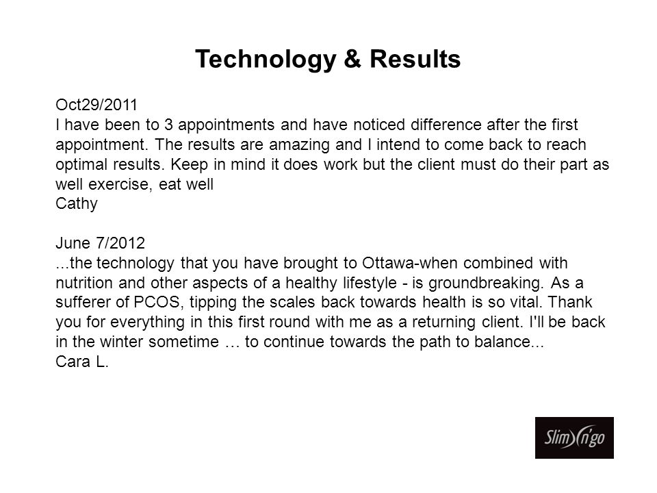 Technology & Results Oct29/2011 I have been to 3 appointments and have noticed difference after the first appointment. The results are amazing and I i