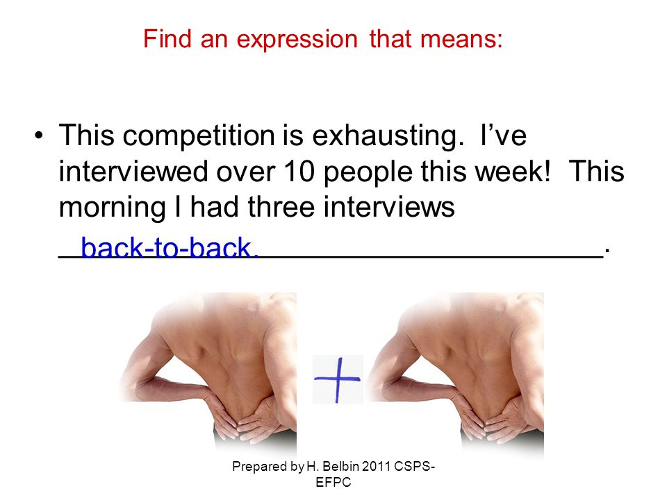 Prepared by H. Belbin 2011 CSPS- EFPC This competition is exhausting. I've interviewed over 10 people this week! This morning I had three interviews _