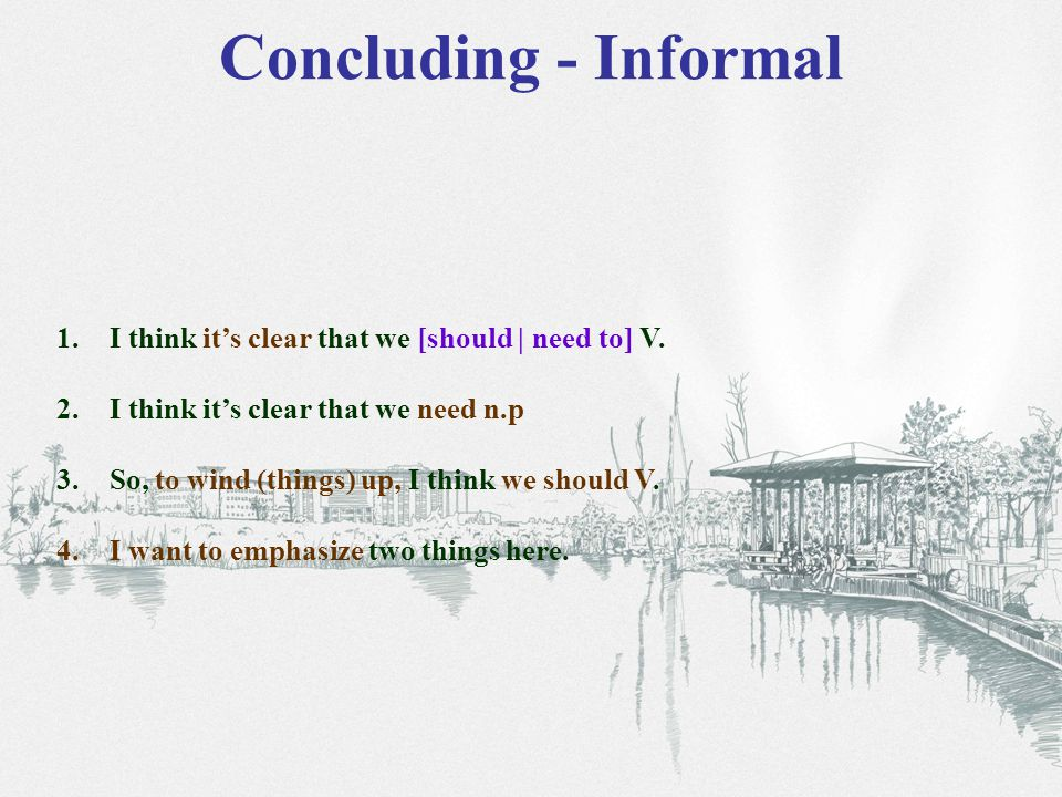 Concluding - Informal 1.I think it's clear that we [should | need to] V.