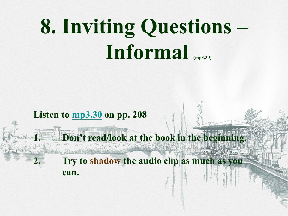 Listen to mp3.30 on pp. 208mp3.30 1.Don't read/look at the book in the beginning.