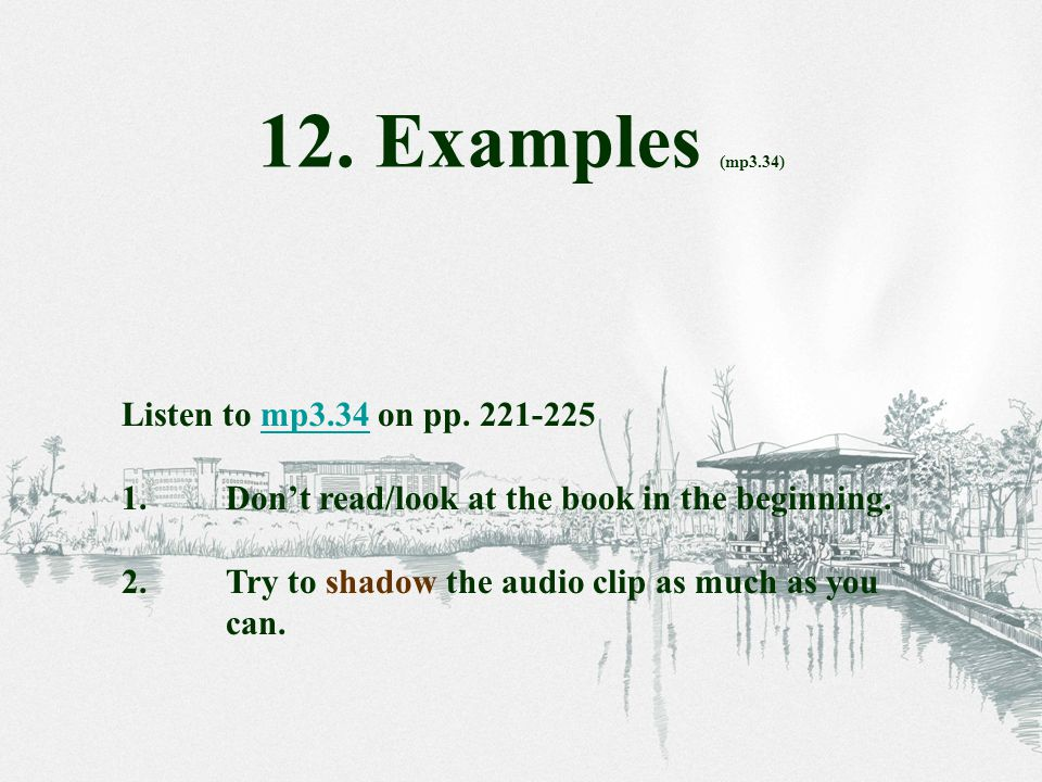 Listen to mp3.34 on pp. 221-225mp3.34 1.Don't read/look at the book in the beginning.