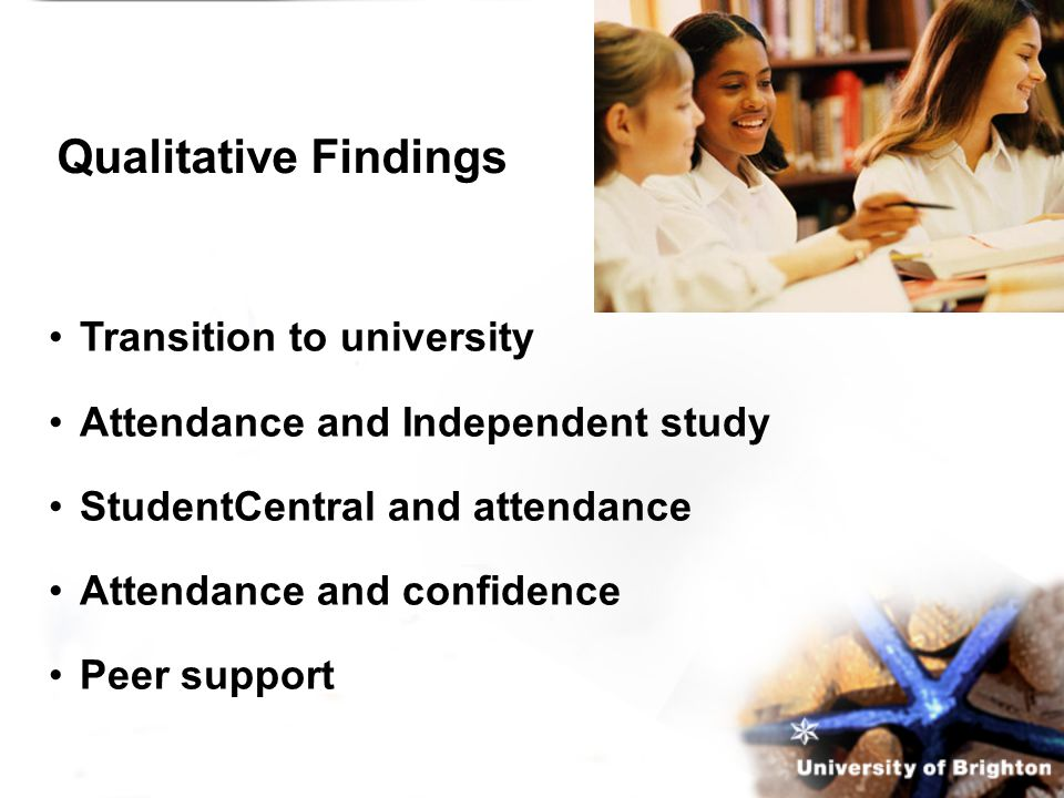 Qualitative Findings Transition to university Attendance and Independent study StudentCentral and attendance Attendance and confidence Peer support